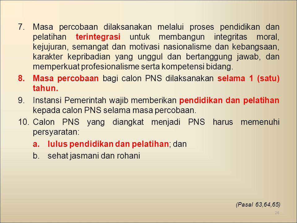 Masa percobaan bagi calon PNS dilaksanakan selama 1 (satu) tahun.