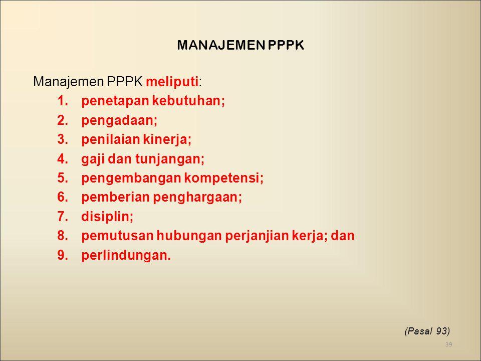 Manajemen PPPK meliputi: penetapan kebutuhan; pengadaan;