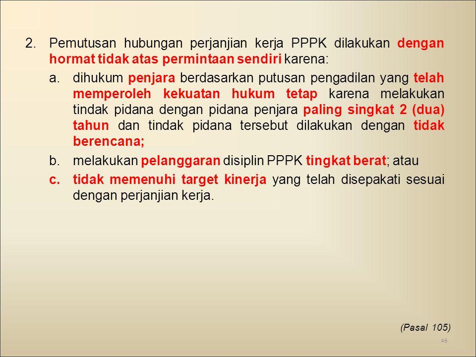 melakukan pelanggaran disiplin PPPK tingkat berat; atau