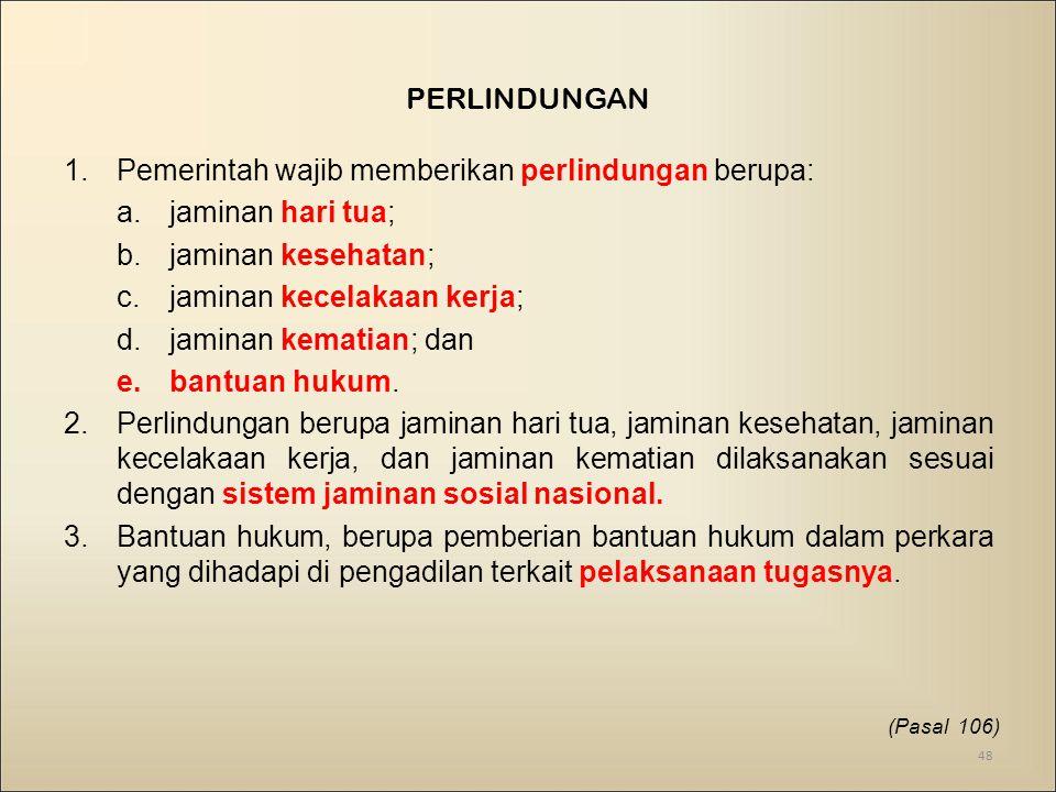 Pemerintah wajib memberikan perlindungan berupa: jaminan hari tua;