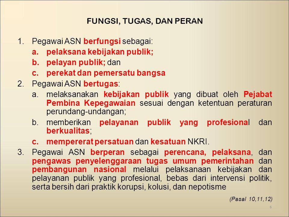 Pegawai ASN berfungsi sebagai: pelaksana kebijakan publik;