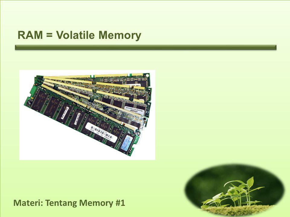 RAM = Volatile Memory