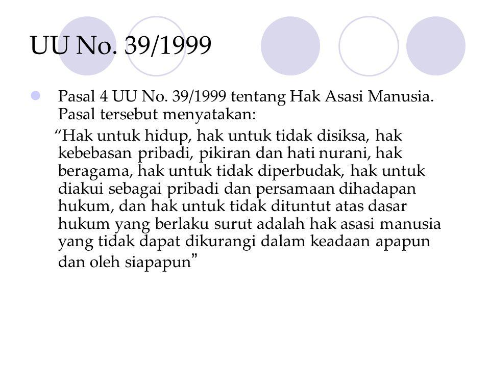 UU No. 39/1999 Pasal 4 UU No. 39/1999 tentang Hak Asasi Manusia. Pasal tersebut menyatakan: