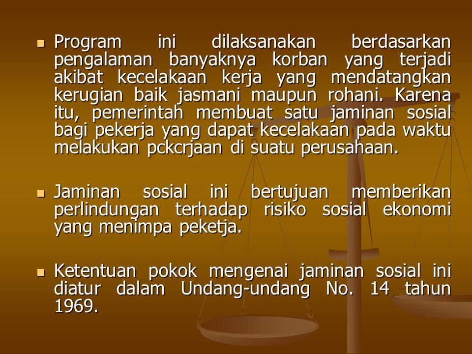 Program ini dilaksanakan berdasarkan pengalaman banyaknya korban yang terjadi akibat kecelakaan kerja yang mendatangkan kerugian baik jasmani maupun rohani. Karena itu, pemerintah membuat satu jaminan sosial bagi pekerja yang dapat kecelakaan pada waktu melakukan pckcrjaan di suatu perusahaan.