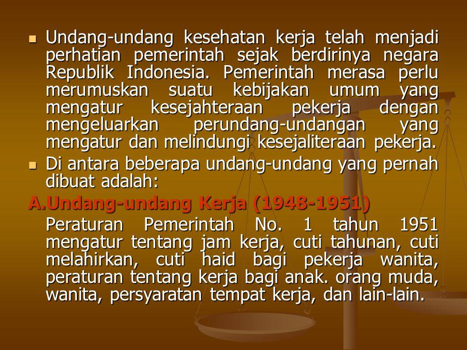 Undang-undang kesehatan kerja telah menjadi perhatian pemerintah sejak berdirinya negara Republik Indonesia. Pemerintah merasa perlu merumuskan suatu kebijakan umum yang mengatur kesejahteraan pekerja dengan mengeluarkan perundang-undangan yang mengatur dan melindungi kesejaliteraan pekerja.