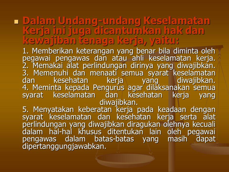 Dalam Undang-undang Keselamatan Kerja ini juga dicantumkan hak dan kewajiban tenaga kerja, yaitu: