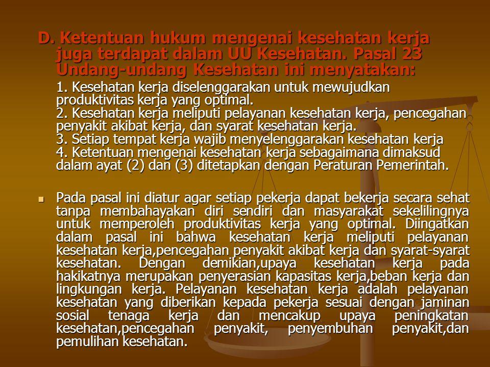 D. Ketentuan hukum mengenai kesehatan kerja juga terdapat dalam UU Kesehatan. Pasal 23 Undang-undang Kesehatan ini menyatakan: