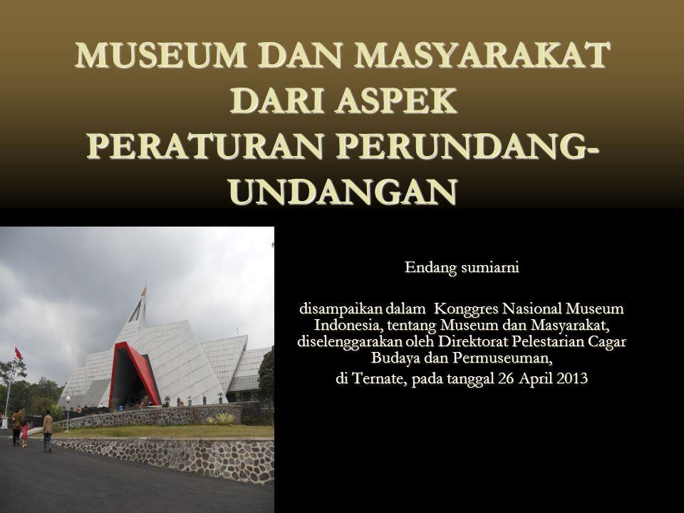 MUSEUM DAN MASYARAKAT DARI ASPEK PERATURAN PERUNDANG-UNDANGAN