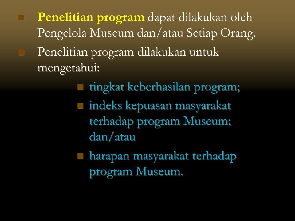 Penelitian program dapat dilakukan oleh Pengelola Museum dan/atau Setiap Orang.