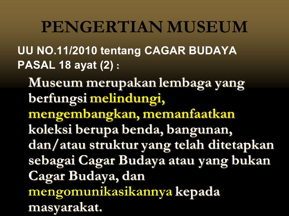 PENGERTIAN MUSEUM UU NO.11/2010 tentang CAGAR BUDAYA