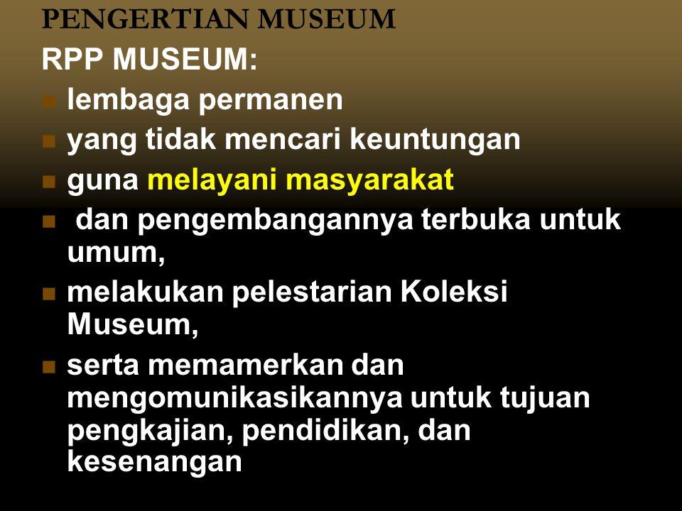 PENGERTIAN MUSEUM RPP MUSEUM: lembaga permanen. yang tidak mencari keuntungan. guna melayani masyarakat.