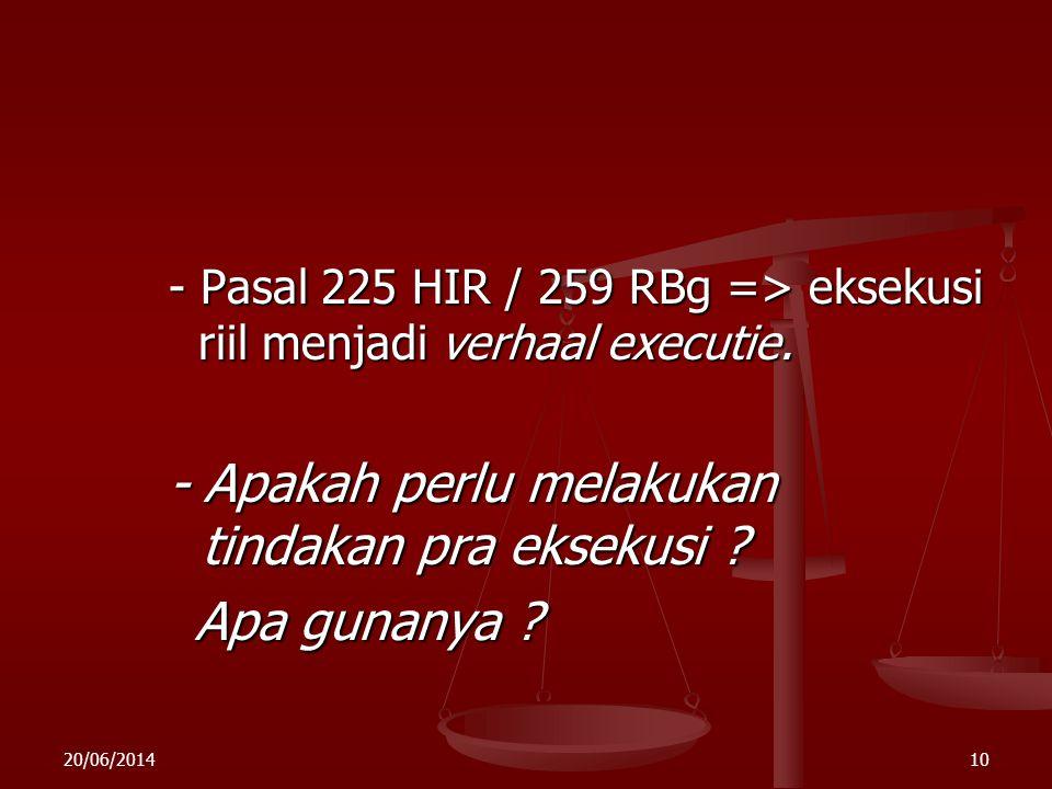 - Pasal 225 HIR / 259 RBg => eksekusi riil menjadi verhaal executie.