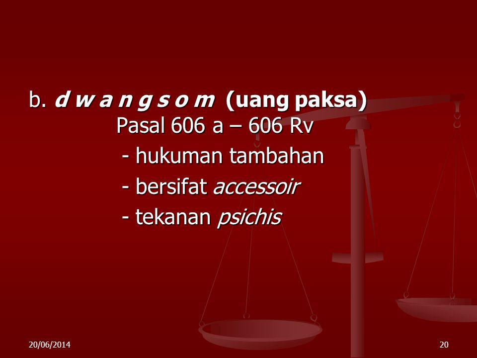 b. d w a n g s o m (uang paksa) Pasal 606 a – 606 Rv