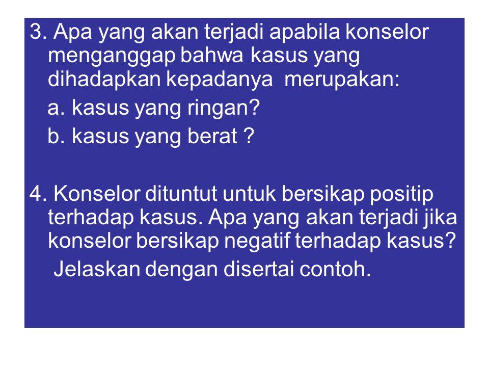 3. Apa yang akan terjadi apabila konselor menganggap bahwa kasus yang dihadapkan kepadanya merupakan: