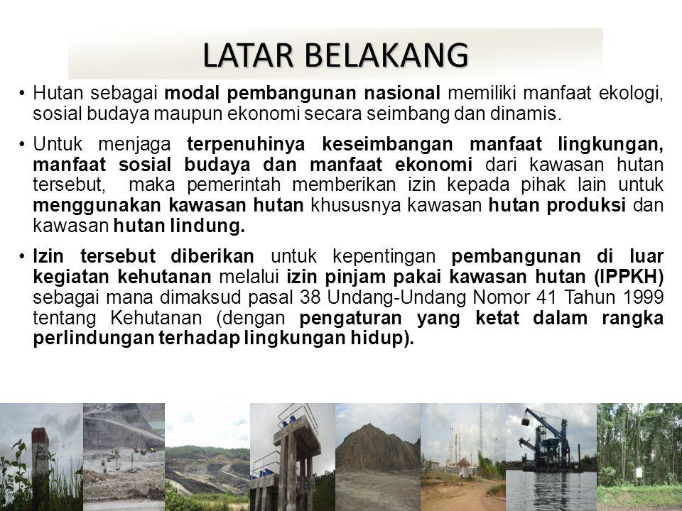LATAR BELAKANG Hutan sebagai modal pembangunan nasional memiliki manfaat ekologi, sosial budaya maupun ekonomi secara seimbang dan dinamis.