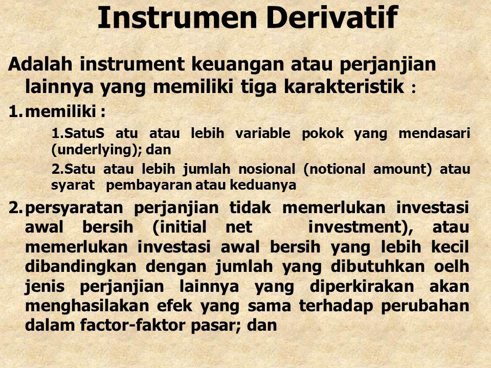 Instrumen Derivatif Adalah instrument keuangan atau perjanjian lainnya yang memiliki tiga karakteristik :