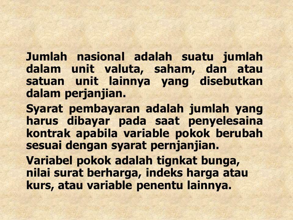 Jumlah nasional adalah suatu jumlah dalam unit valuta, saham, dan atau satuan unit lainnya yang disebutkan dalam perjanjian.