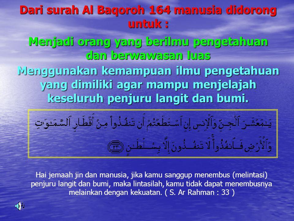 Dari surah Al Baqoroh 164 manusia didorong untuk :