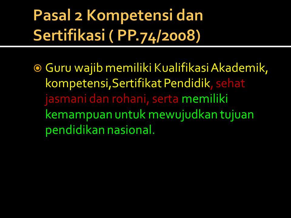 Pasal 2 Kompetensi dan Sertifikasi ( PP.74/2008)