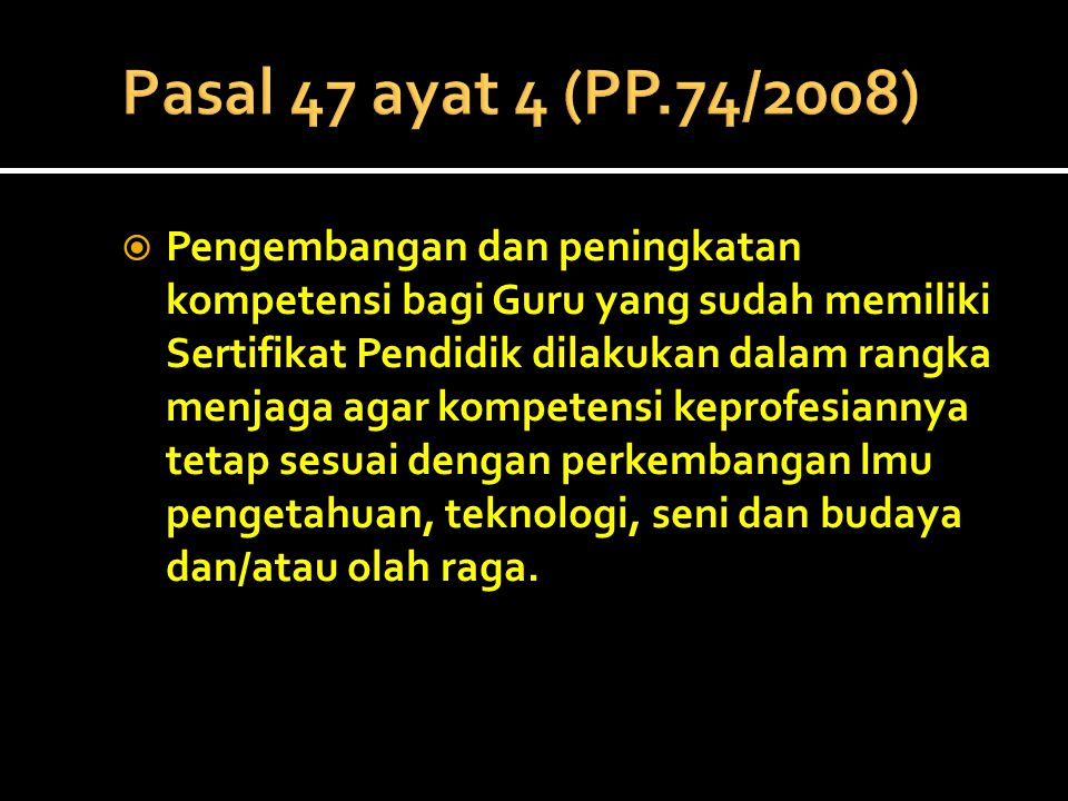 Pasal 47 ayat 4 (PP.74/2008)