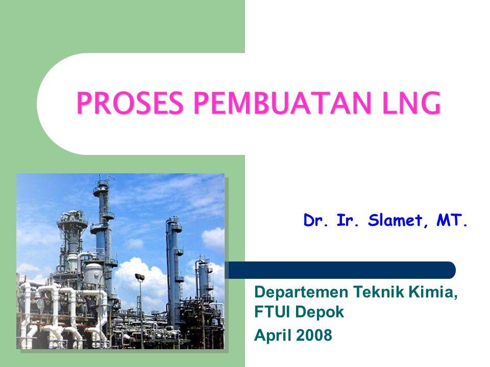 PROSES PEMBUATAN LNG Dr. Ir. Slamet, MT.