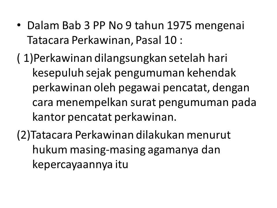 Dalam Bab 3 PP No 9 tahun 1975 mengenai Tatacara Perkawinan, Pasal 10 :