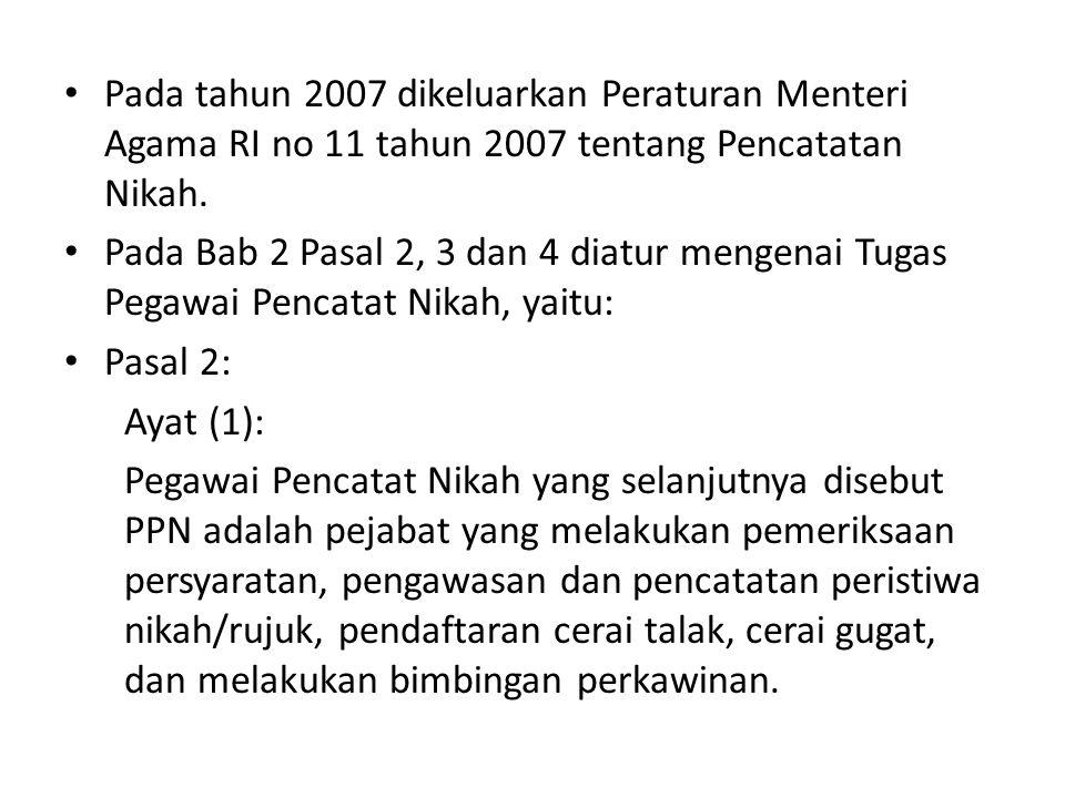 Pada tahun 2007 dikeluarkan Peraturan Menteri Agama RI no 11 tahun 2007 tentang Pencatatan Nikah.