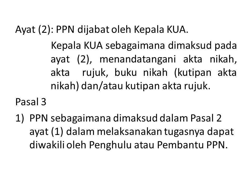 Ayat (2): PPN dijabat oleh Kepala KUA.