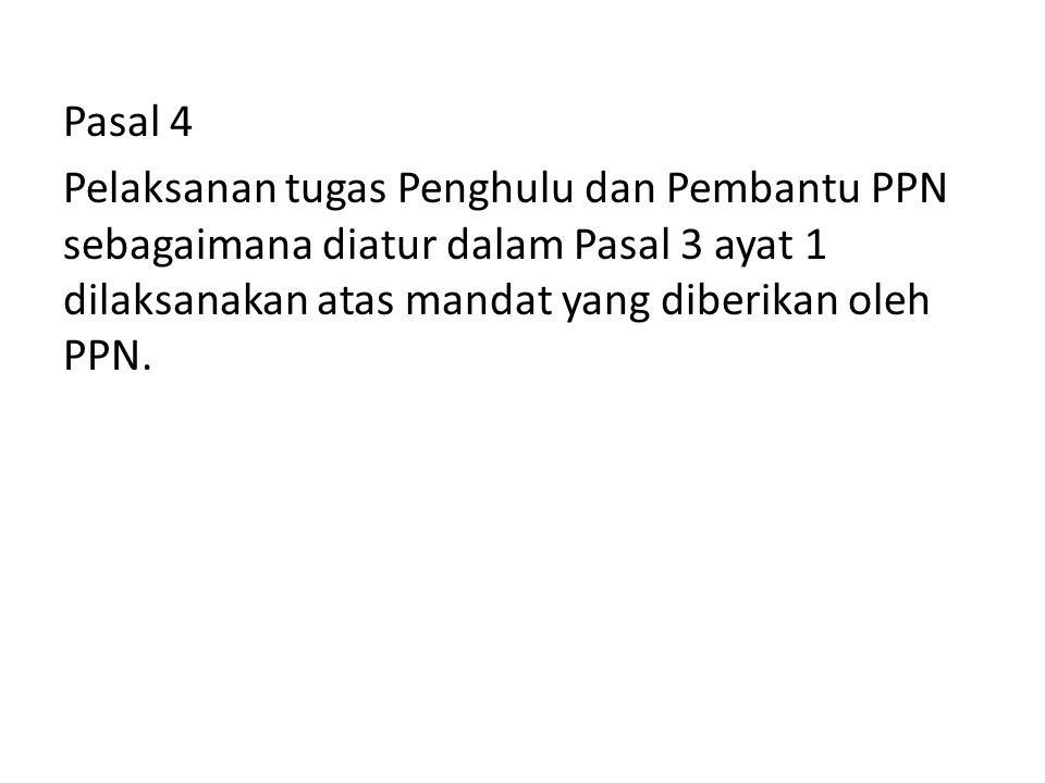 Pasal 4 Pelaksanan tugas Penghulu dan Pembantu PPN sebagaimana diatur dalam Pasal 3 ayat 1 dilaksanakan atas mandat yang diberikan oleh PPN.