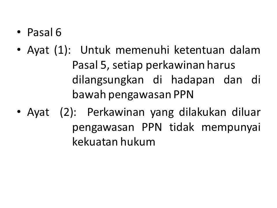Pasal 6 Ayat (1): Untuk memenuhi ketentuan dalam Pasal 5, setiap perkawinan harus dilangsungkan di hadapan dan di bawah pengawasan PPN.