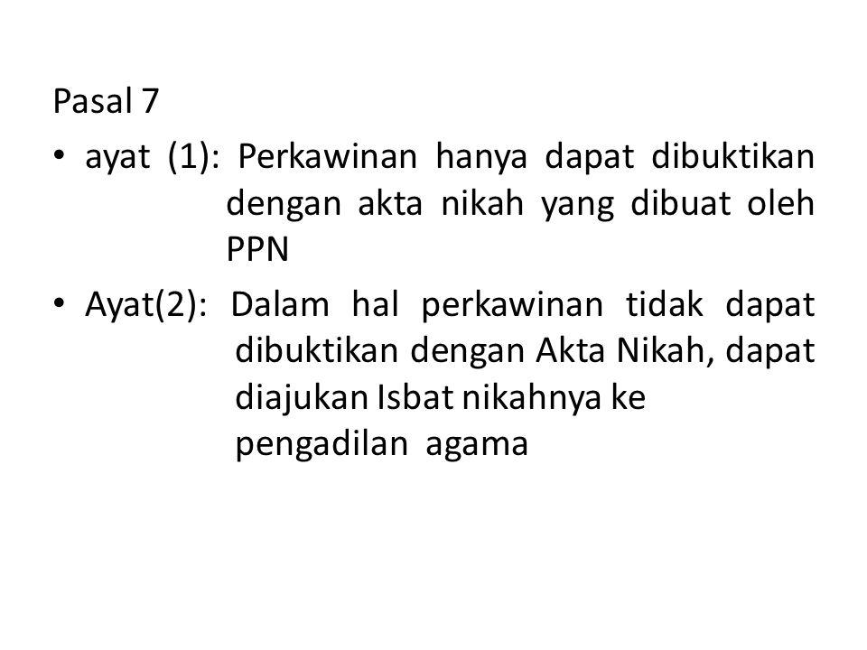 Pasal 7 ayat (1): Perkawinan hanya dapat dibuktikan dengan akta nikah yang dibuat oleh PPN.