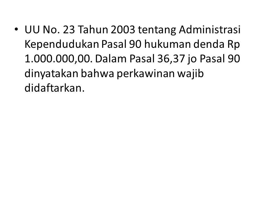 UU No. 23 Tahun 2003 tentang Administrasi Kependudukan Pasal 90 hukuman denda Rp 1.000.000,00.