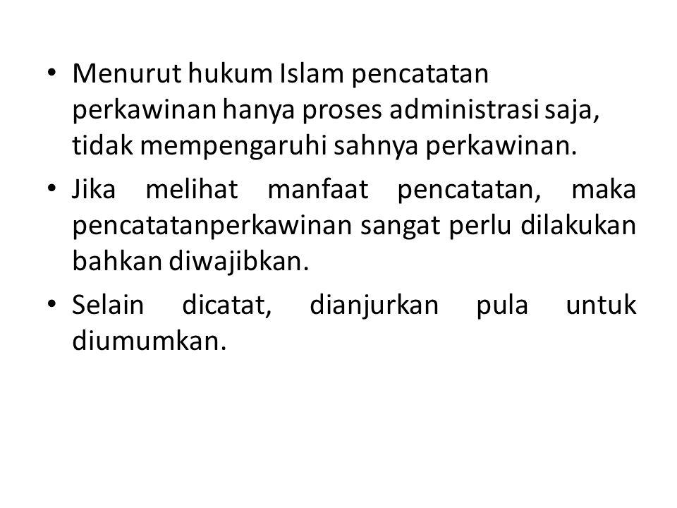 Menurut hukum Islam pencatatan perkawinan hanya proses administrasi saja, tidak mempengaruhi sahnya perkawinan.