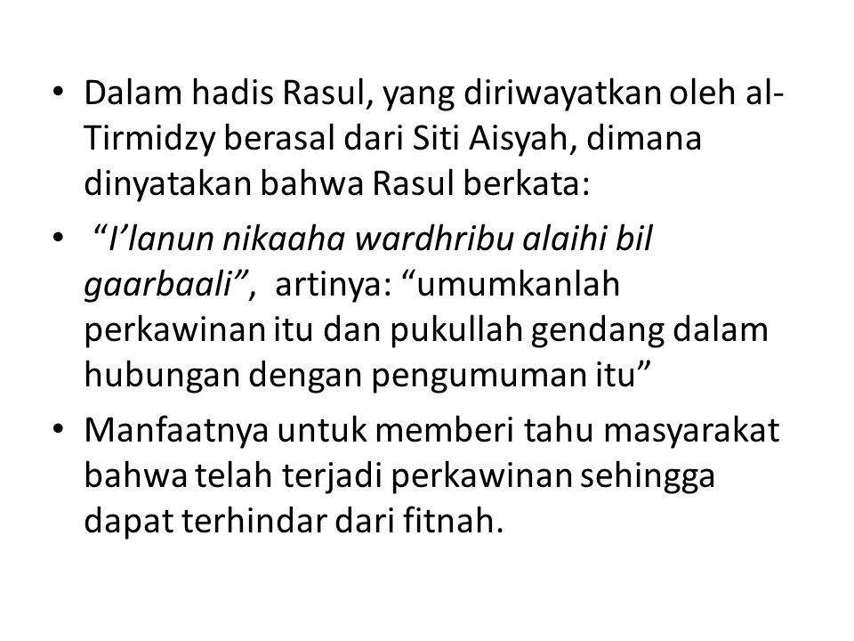 Dalam hadis Rasul, yang diriwayatkan oleh al- Tirmidzy berasal dari Siti Aisyah, dimana dinyatakan bahwa Rasul berkata: