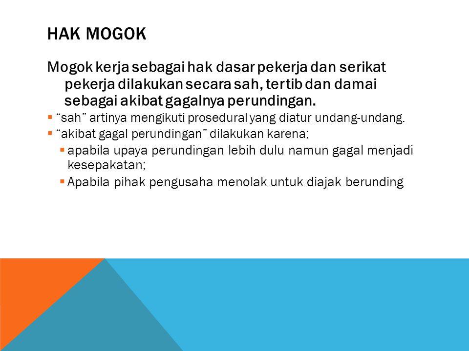 Hak Mogok Mogok kerja sebagai hak dasar pekerja dan serikat pekerja dilakukan secara sah, tertib dan damai sebagai akibat gagalnya perundingan.