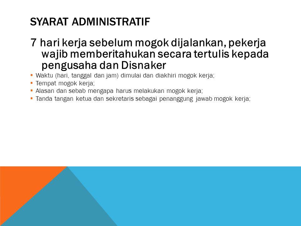 Syarat administratif 7 hari kerja sebelum mogok dijalankan, pekerja wajib memberitahukan secara tertulis kepada pengusaha dan Disnaker.