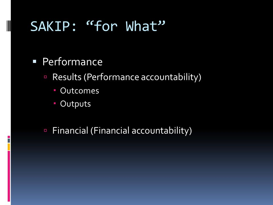SAKIP: for What Performance Results (Performance accountability)