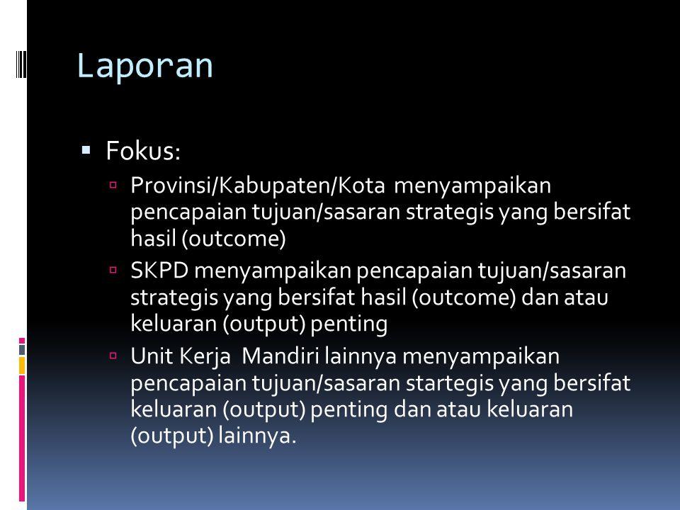 Laporan Fokus: Provinsi/Kabupaten/Kota menyampaikan pencapaian tujuan/sasaran strategis yang bersifat hasil (outcome)
