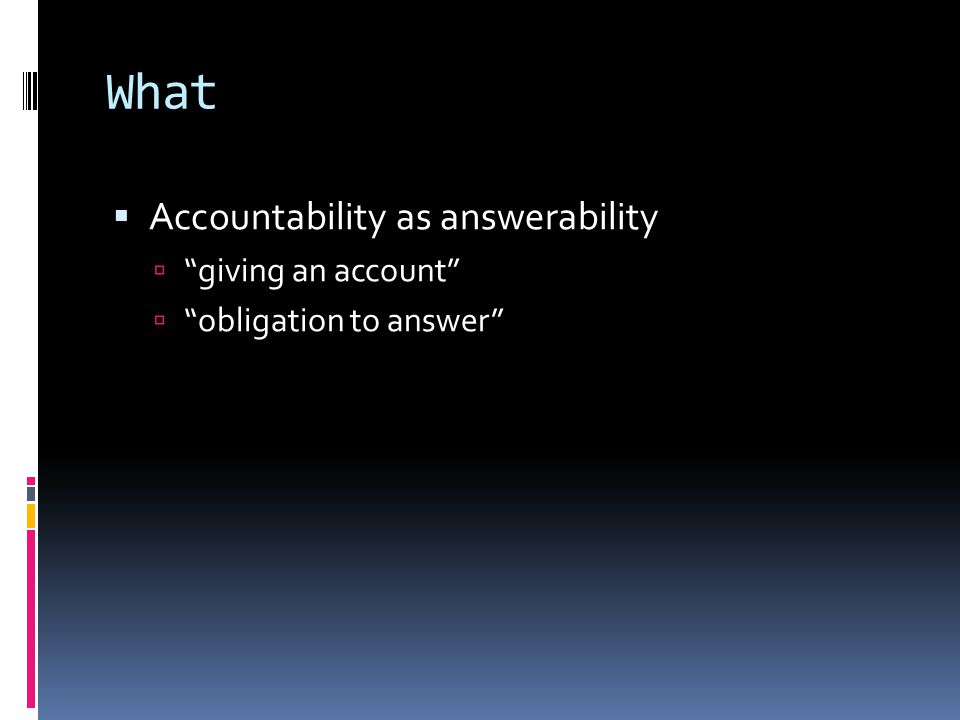 What Accountability as answerability giving an account