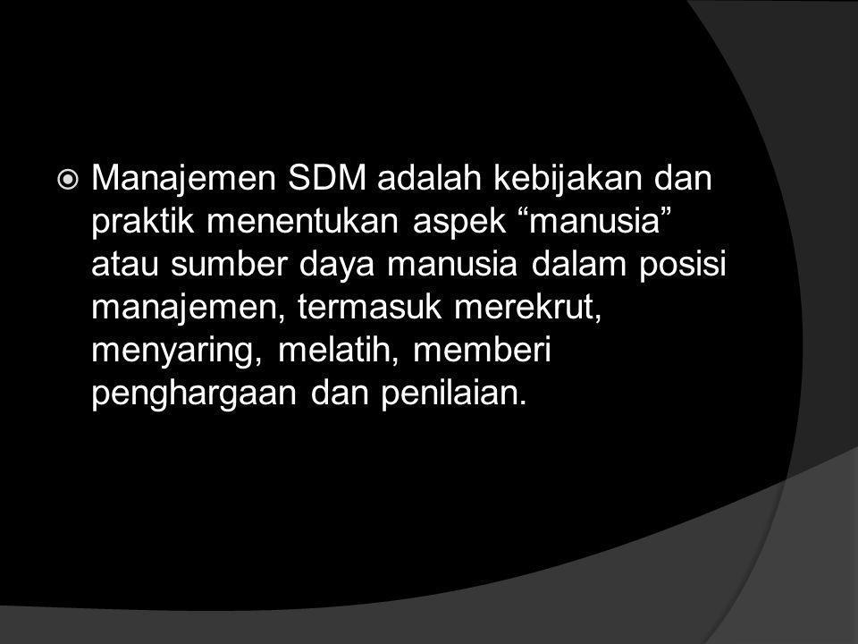 Manajemen SDM adalah kebijakan dan praktik menentukan aspek manusia atau sumber daya manusia dalam posisi manajemen, termasuk merekrut, menyaring, melatih, memberi penghargaan dan penilaian.