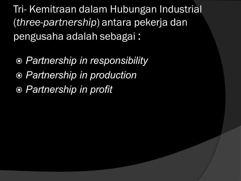 Tri- Kemitraan dalam Hubungan Industrial (three-partnership) antara pekerja dan pengusaha adalah sebagai :