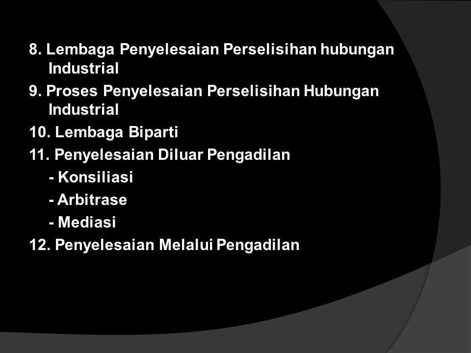 8. Lembaga Penyelesaian Perselisihan hubungan Industrial 9