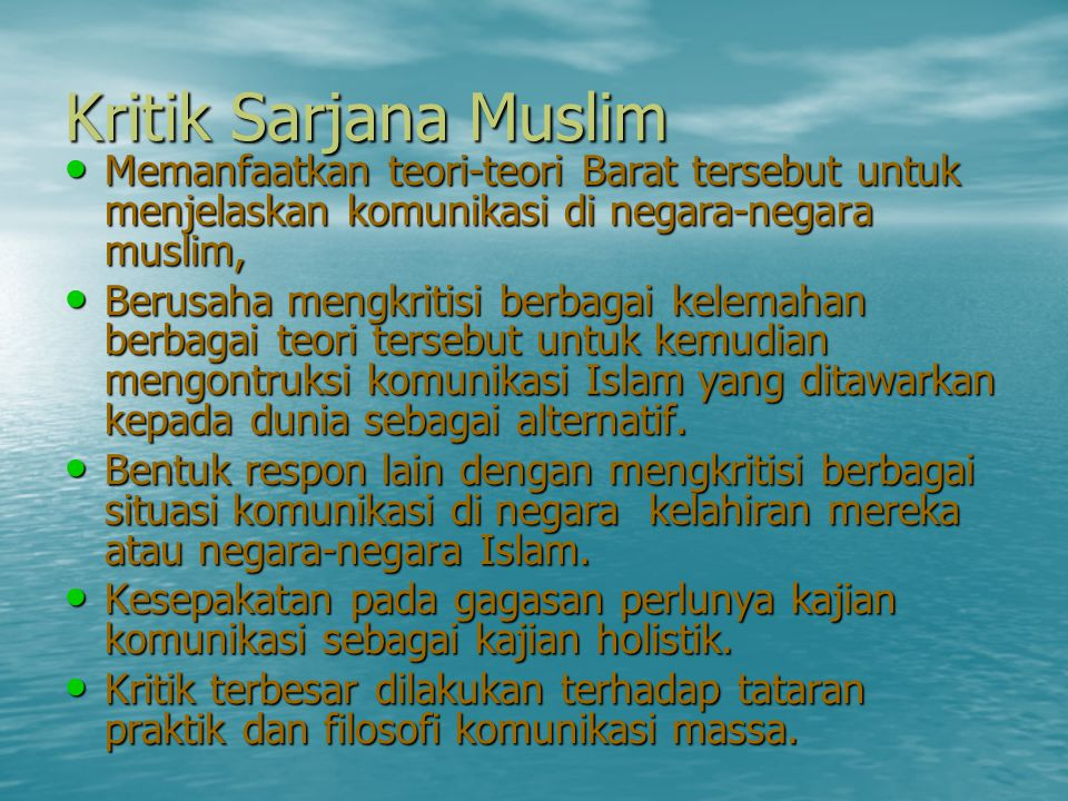 Kritik Sarjana Muslim Memanfaatkan teori-teori Barat tersebut untuk menjelaskan komunikasi di negara-negara muslim,