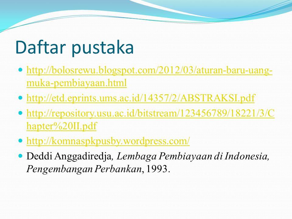Daftar pustaka http://bolosrewu.blogspot.com/2012/03/aturan-baru-uang-muka-pembiayaan.html. http://etd.eprints.ums.ac.id/14357/2/ABSTRAKSI.pdf.