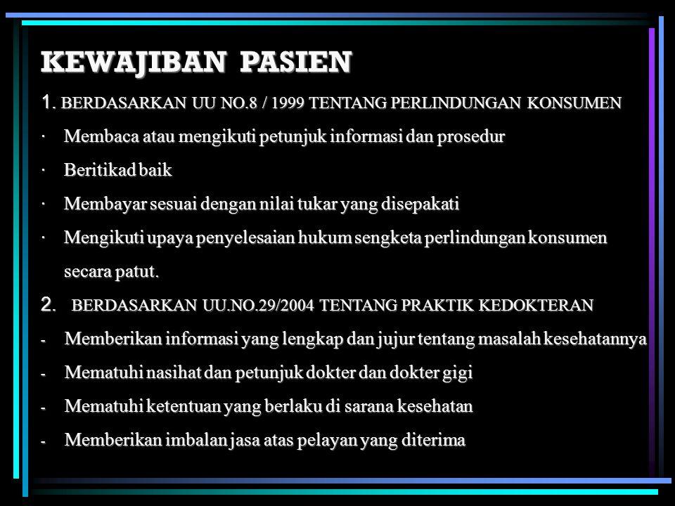 KEWAJIBAN PASIEN 1. BERDASARKAN UU NO.8 / 1999 TENTANG PERLINDUNGAN KONSUMEN. · Membaca atau mengikuti petunjuk informasi dan prosedur.