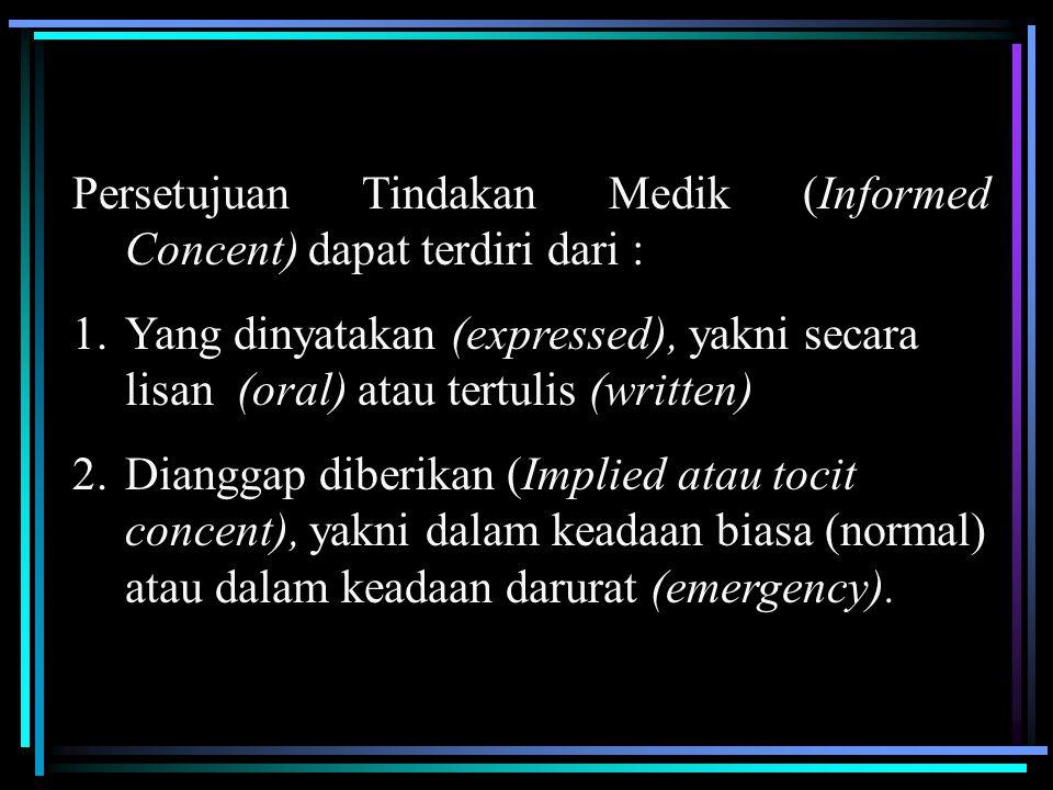 Persetujuan Tindakan Medik (Informed Concent) dapat terdiri dari :