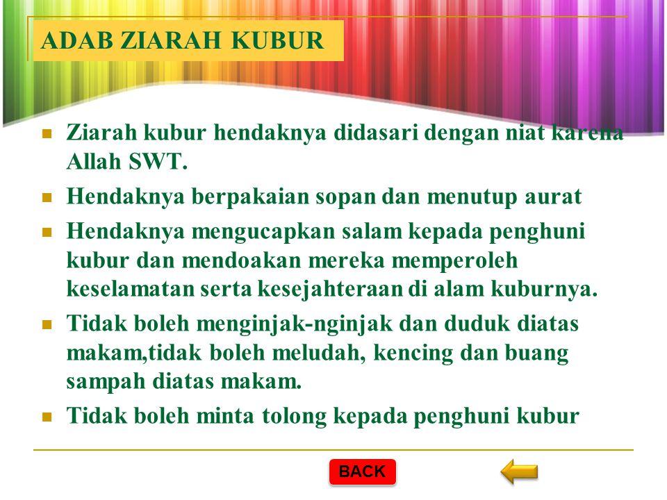 ADAB ZIARAH KUBUR Ziarah kubur hendaknya didasari dengan niat karena Allah SWT. Hendaknya berpakaian sopan dan menutup aurat.