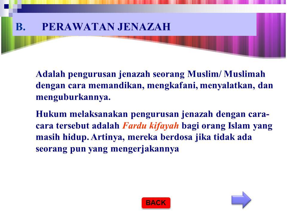 PERAWATAN JENAZAH Adalah pengurusan jenazah seorang Muslim/ Muslimah dengan cara memandikan, mengkafani, menyalatkan, dan menguburkannya.