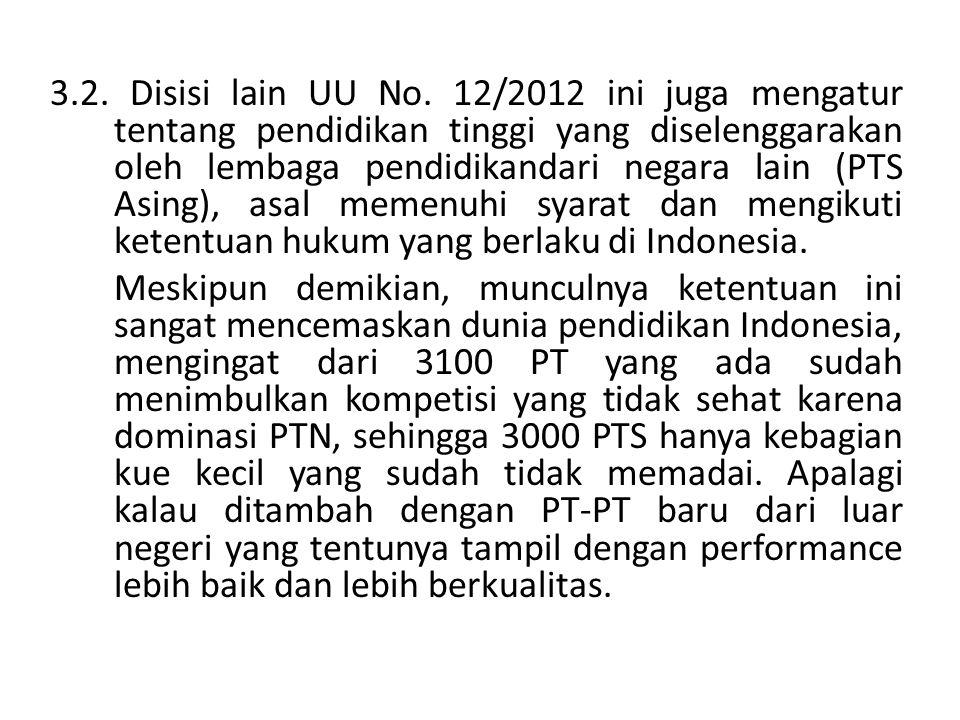 3.2. Disisi lain UU No. 12/2012 ini juga mengatur tentang pendidikan tinggi yang diselenggarakan oleh lembaga pendidikandari negara lain (PTS Asing), asal memenuhi syarat dan mengikuti ketentuan hukum yang berlaku di Indonesia.