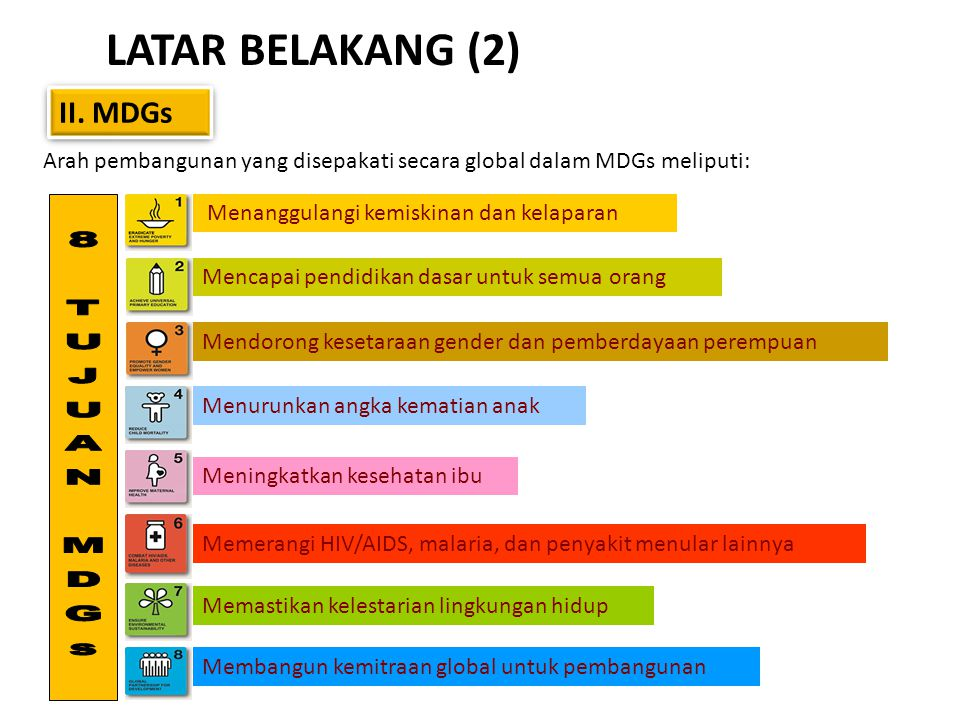 LATAR BELAKANG (2) 8 TUJUAN MDGs II. MDGs